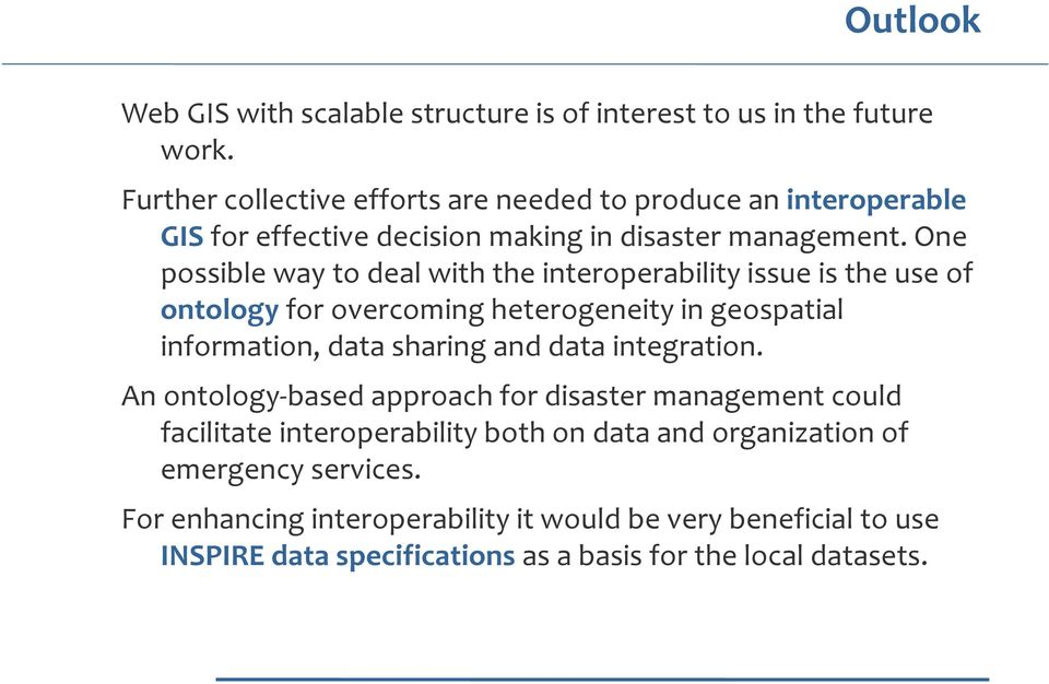 One possible way to deal with the interoperability issue is the use of ontology for overcoming heterogeneity in geospatial information, data sharing and data