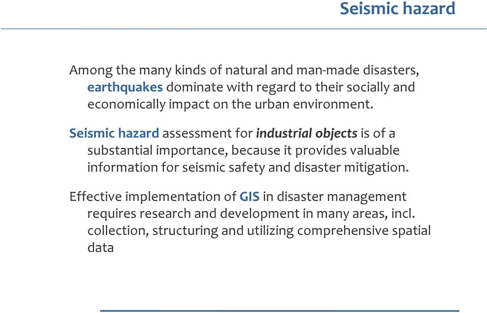 Seismic hazard assessment for industrial objects is of a substantial importance, because it provides valuable information for