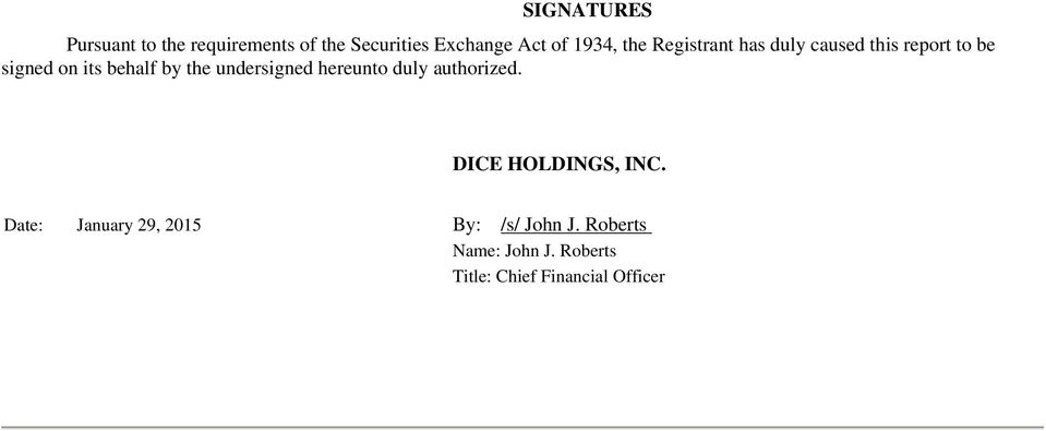 the undersigned hereunto duly authorized. DICE HOLDINGS, INC.