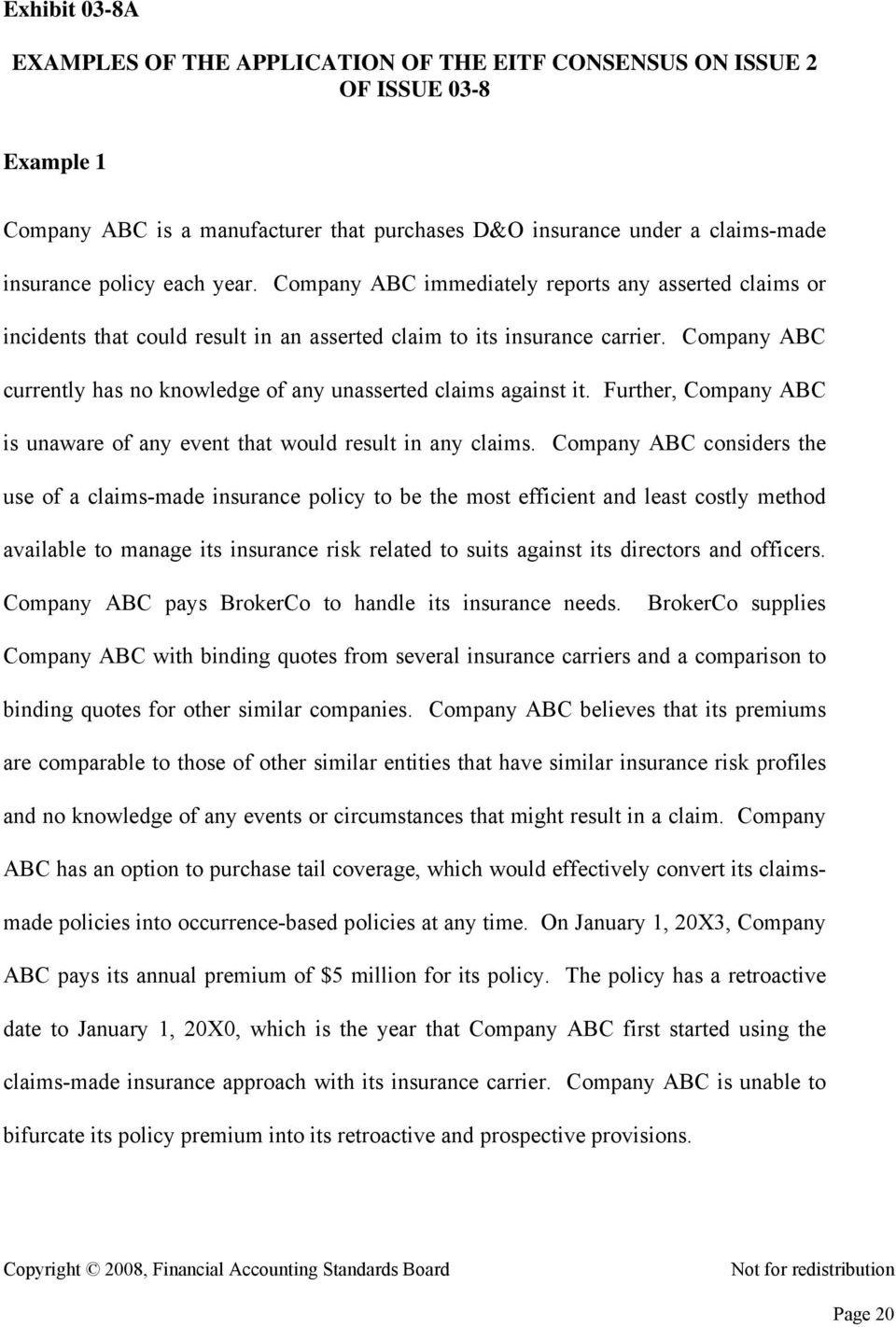 Company ABC currently has no knowledge of any unasserted claims against it. Further, Company ABC is unaware of any event that would result in any claims.