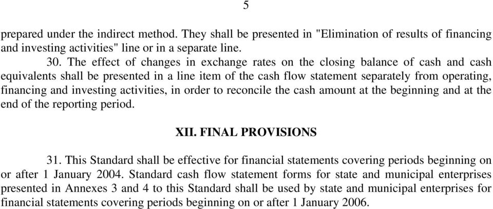 investing activities, in order to reconcile the cash amount at the beginning and at the end of the reporting period. XII. FINAL PROVISIONS 31.