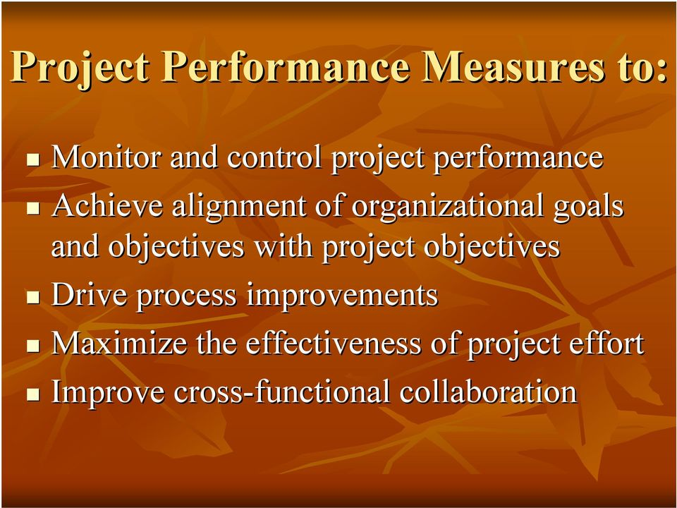 objectives with project objectives Drive process improvements