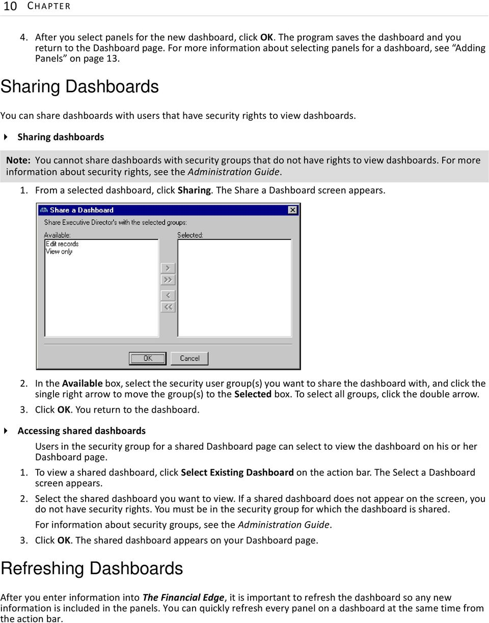 Sharing dashboards Note: You cannot share dashboards with security groups that do not have rights to view dashboards. For more information about security rights, see the Administration Guide. 1.