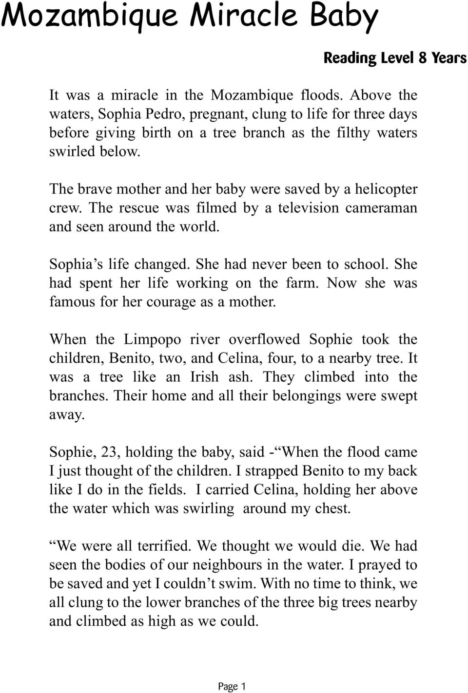 The brave mother and her baby were saved by a helicopter crew. The rescue was filmed by a television cameraman and seen around the world. Sophia s life changed. She had never been to school.