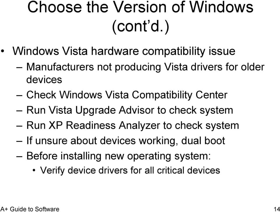 devices Check Windows Vista Compatibility Center Run Vista Upgrade Advisor to check system Run XP
