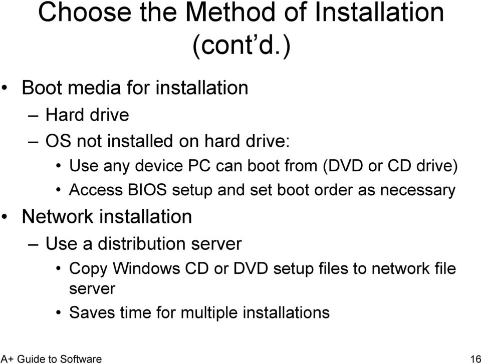 PC can boot from (DVD or CD drive) Access BIOS setup and set boot order as necessary