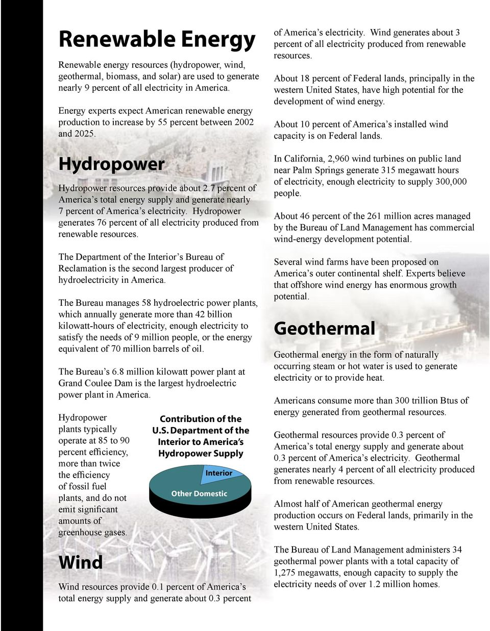 7 percent of America s total energy supply and generate nearly 7 percent of America s electricity. Hydropower generates 76 percent of all electricity produced from renewable resources.