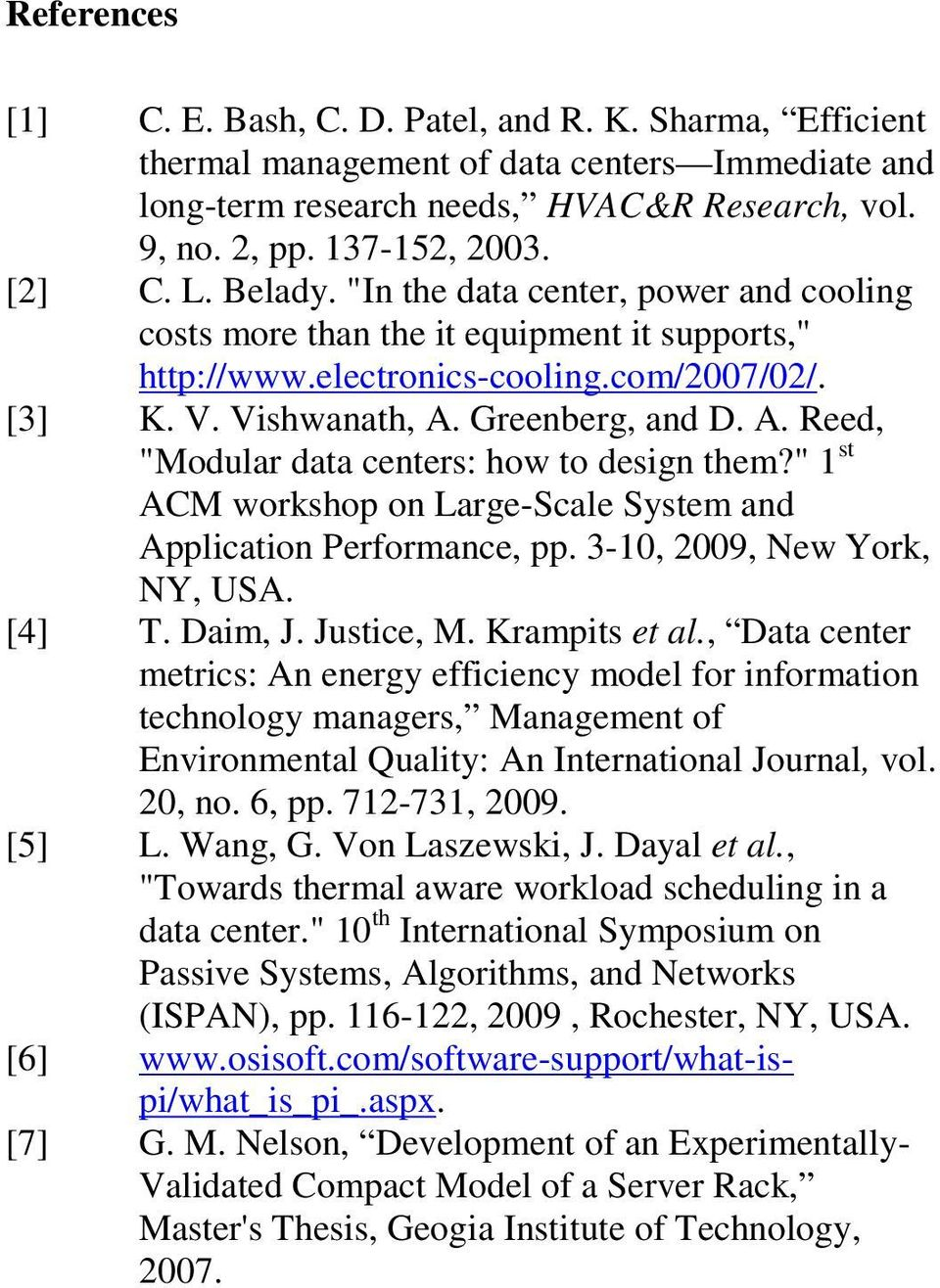 "Greenberg, and D. A. Reed, ""Modular data centers: how to design them?"" 1 st ACM workshop on Large-Scale System and Application Performance, pp. 3-10, 2009, New York, NY, USA. [4] T. Daim, J."