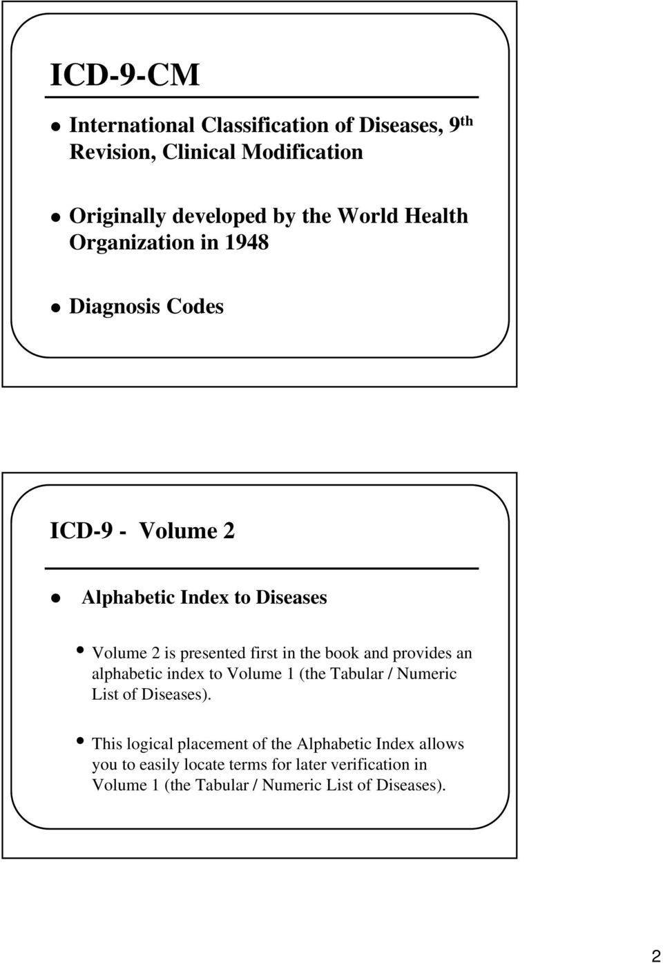 book and provides an alphabetic index to Volume 1 (the Tabular / Numeric List of Diseases).