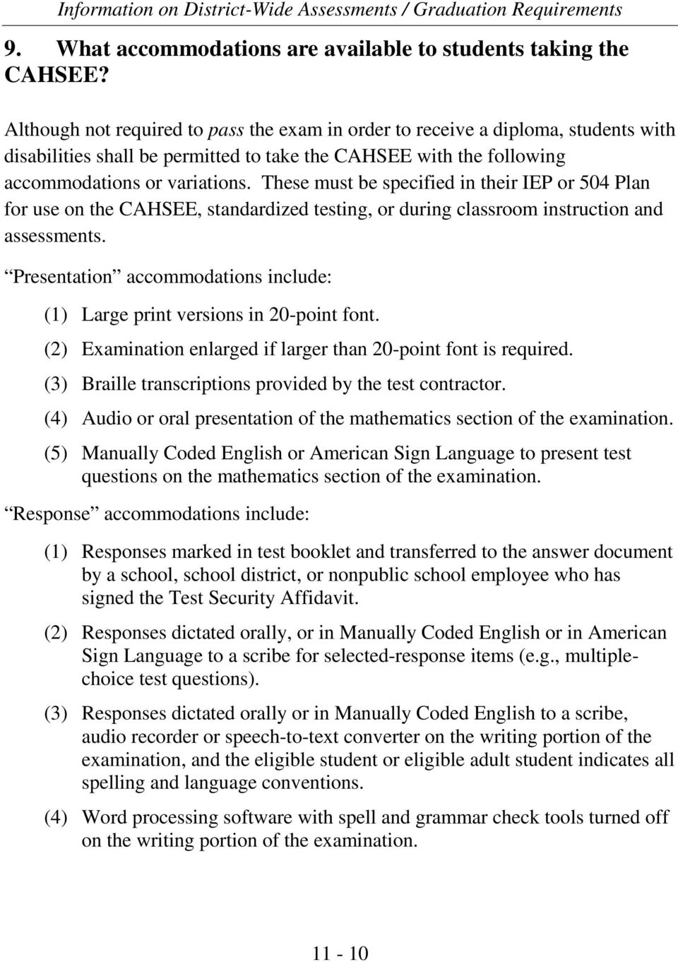 These must be specified in their IEP or 504 Plan for use on the CAHSEE, standardized testing, or during classroom instruction and assessments.