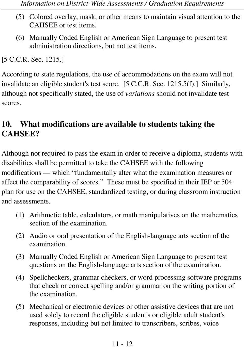 ] According to state regulations, the use of accommodations on the exam will not invalidate an eligible student's test score. [5 C.C.R. Sec. 1215.5(f).