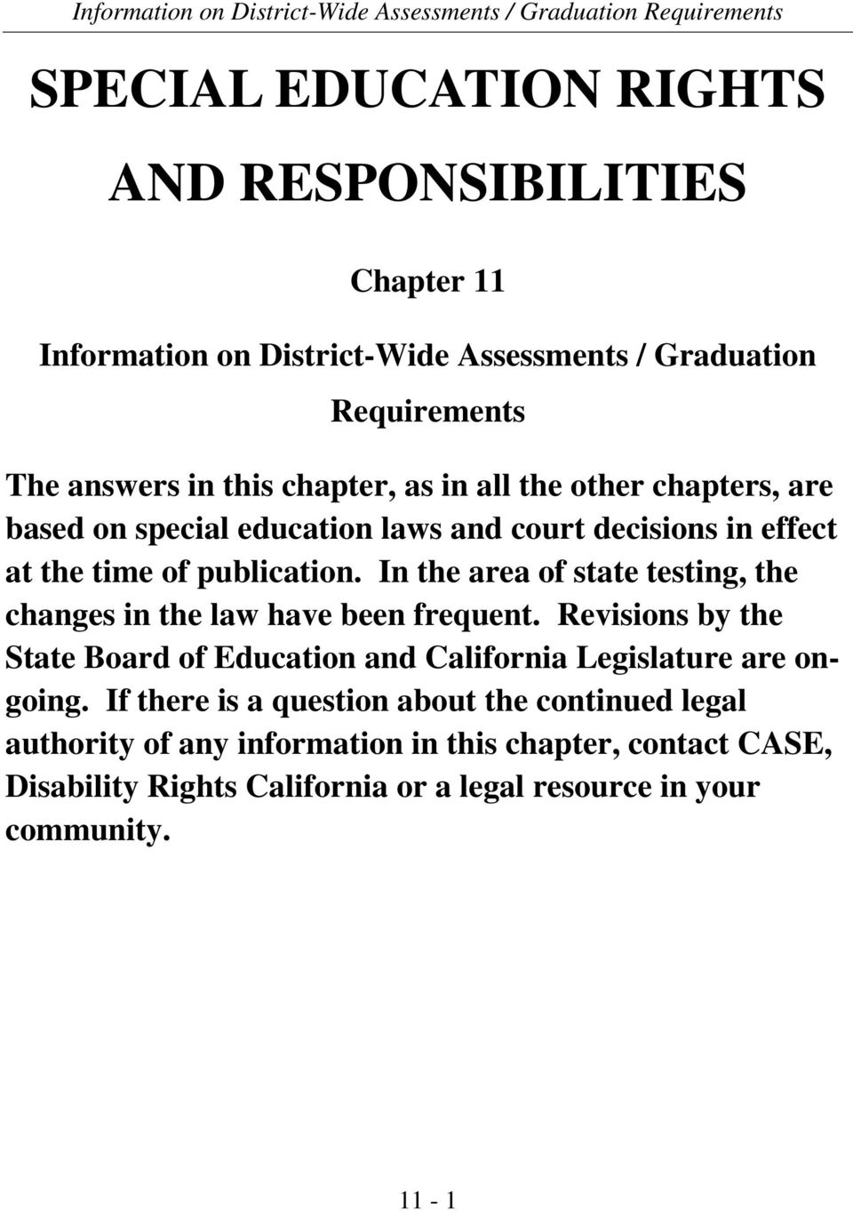 In the area of state testing, the changes in the law have been frequent. Revisions by the State Board of Education and California Legislature are ongoing.