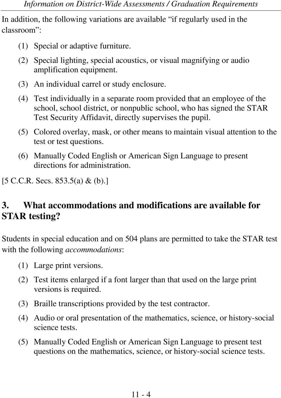 (4) Test individually in a separate room provided that an employee of the school, school district, or nonpublic school, who has signed the STAR Test Security Affidavit, directly supervises the pupil.