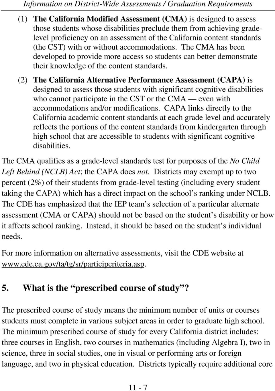 (2) The California Alternative Performance Assessment (CAPA) is designed to assess those students with significant cognitive disabilities who cannot participate in the CST or the CMA even with