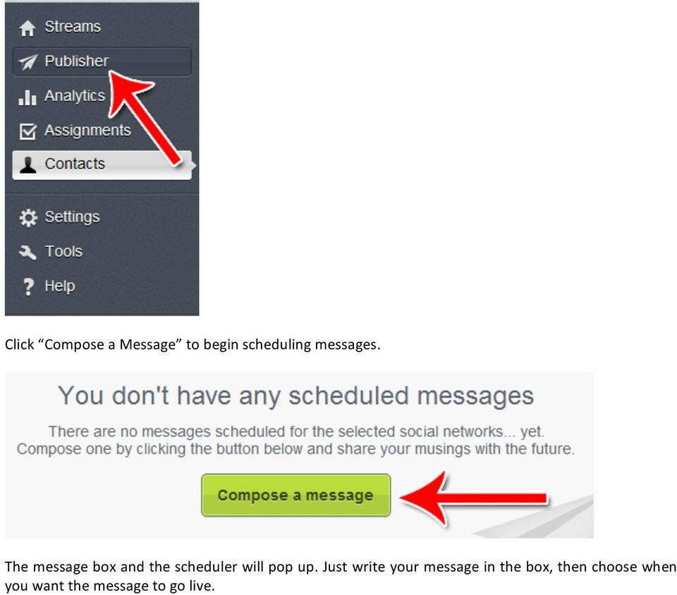 The message box and the scheduler will pop up.