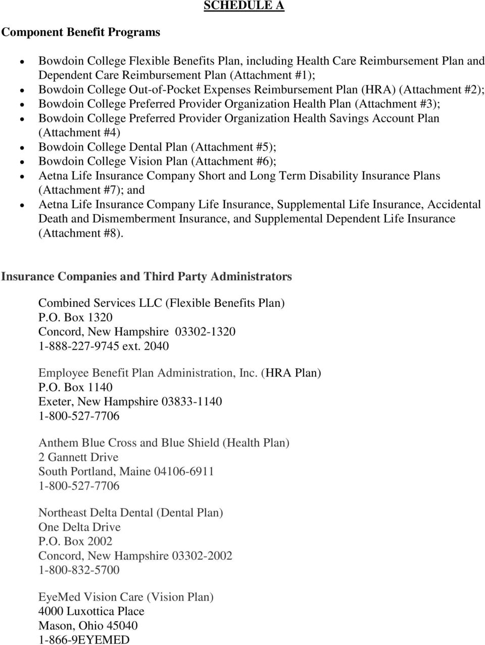 Savings Account Plan (Attachment #4) Bowdoin College Dental Plan (Attachment #5); Bowdoin College Vision Plan (Attachment #6); Aetna Life Insurance Company Short and Long Term Disability Insurance