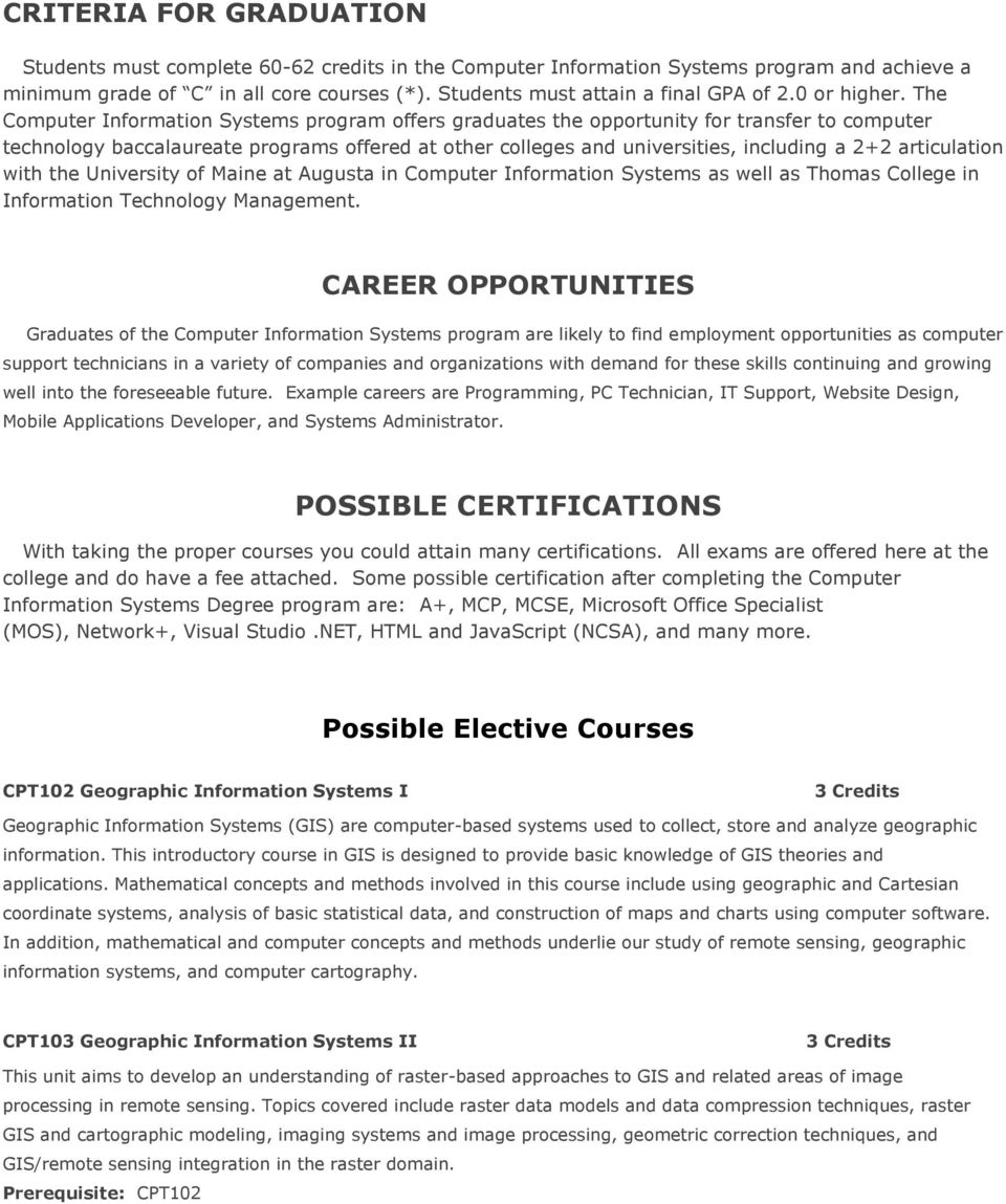 The Computer Information Systems program offers graduates the opportunity for transfer to computer technology baccalaureate programs offered at other colleges and universities, including a 2+2