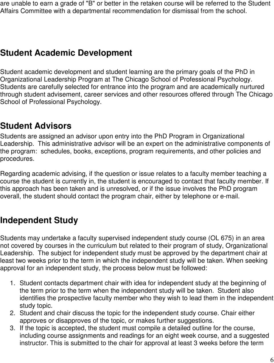 Students are carefully selected for entrance into the program and are academically nurtured through student advisement, career services and other resources offered through The Chicago School of