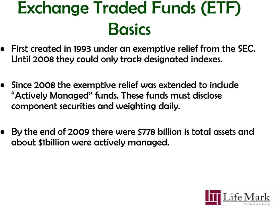 Since 2008 the exemptive relief was extended to include Actively Managed funds.