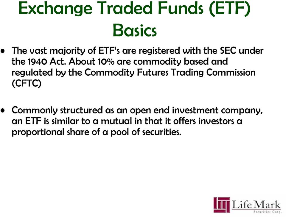 About 10% are commodity based and regulated by the Commodity Futures Trading Commission