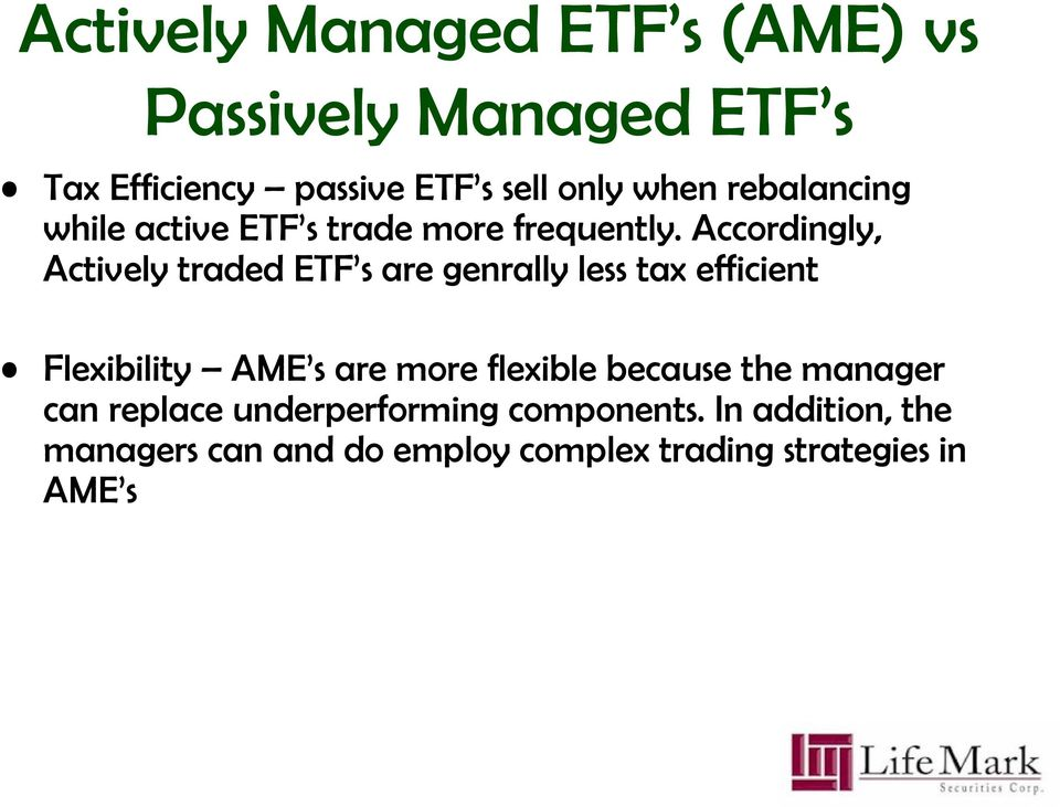 Accordingly, Actively traded ETF s are genrally less tax efficient Flexibility AME s are more