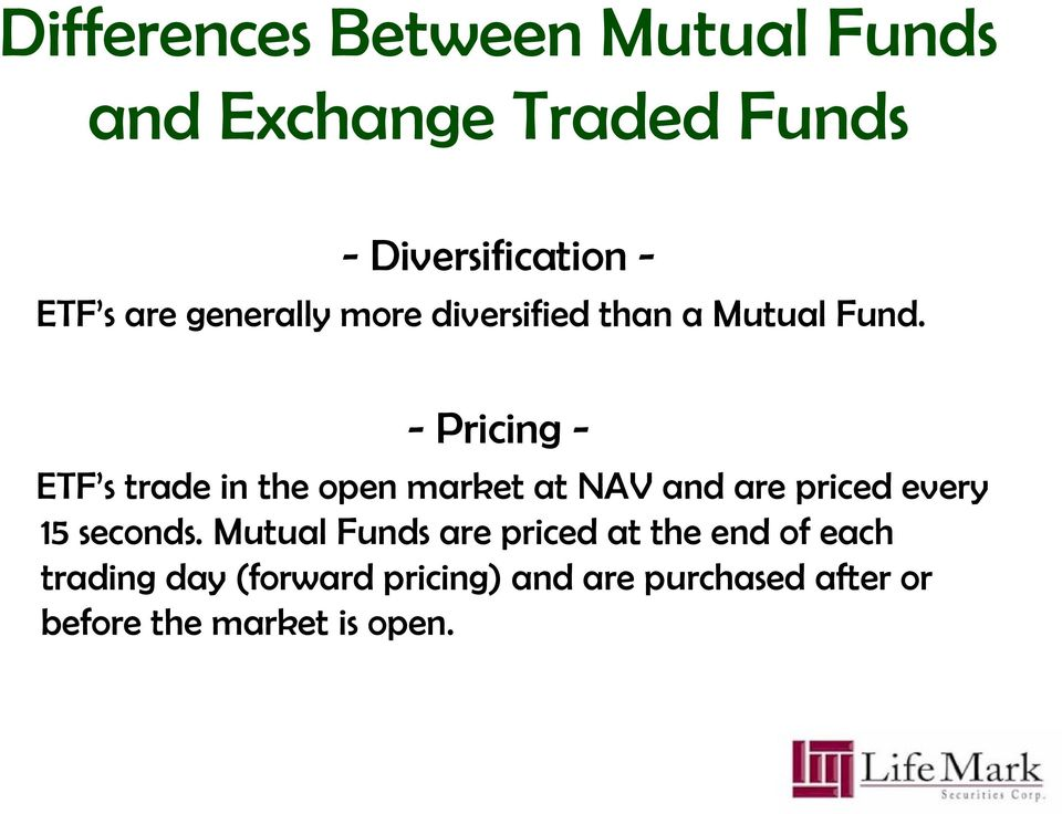 -Pricing - ETF s trade in the open market at NAV and are priced every 15 seconds.