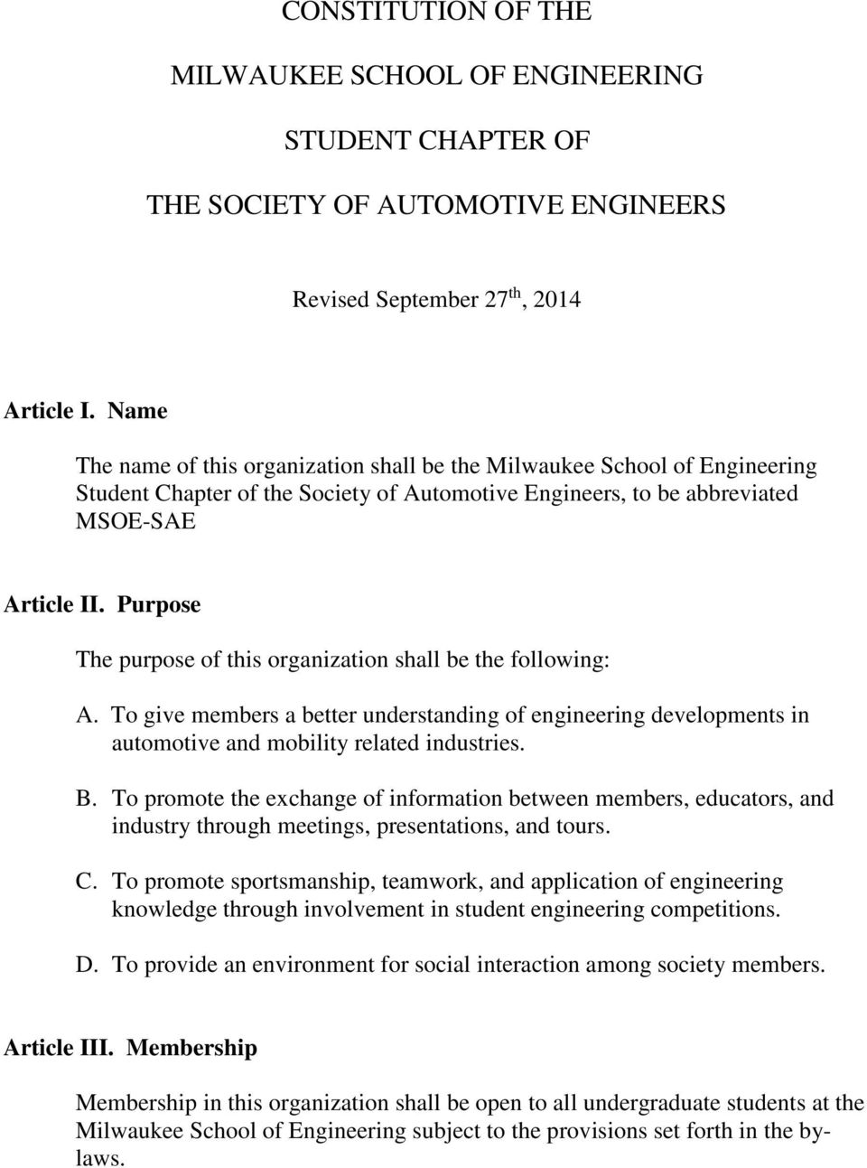 Purpose The purpose of this organization shall be the following: A. To give members a better understanding of engineering developments in automotive and mobility related industries. B.