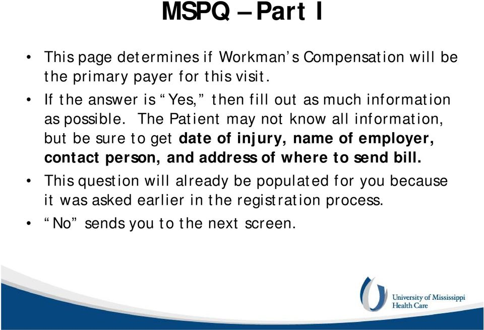 The Patient may not know all information, but be sure to get date of injury, name of employer, contact person, and