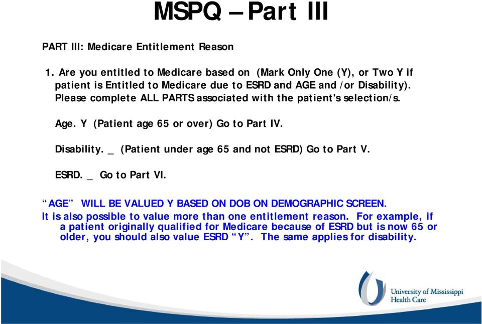Please complete ALL PARTS associated with the patient's selection/s. Age. Y (Patient age 65 or over) Go to Part IV. Disability.