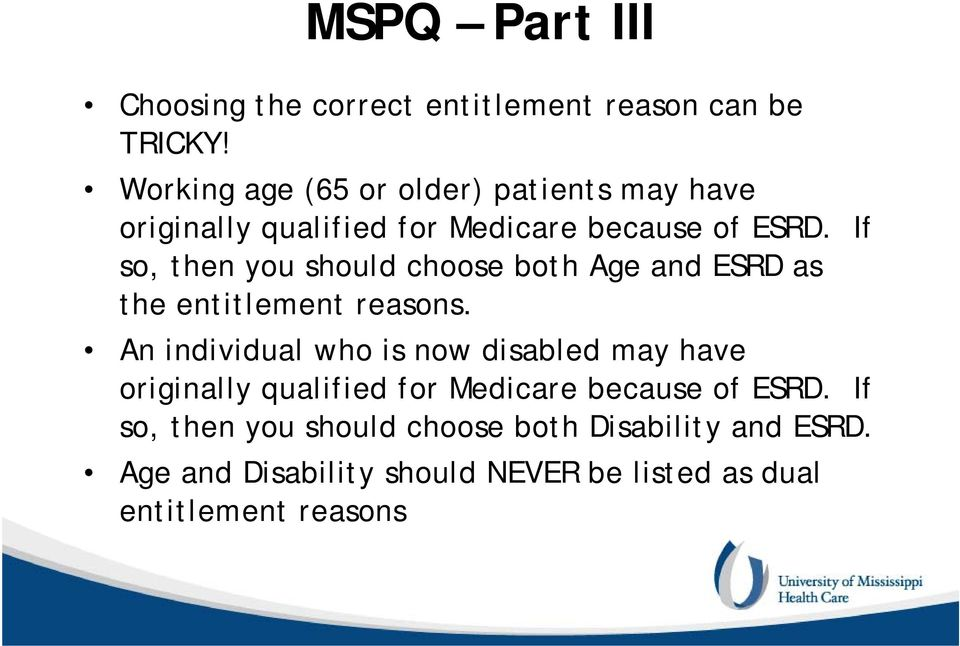 If so, then you should choose both Age and ESRD as the entitlement reasons.