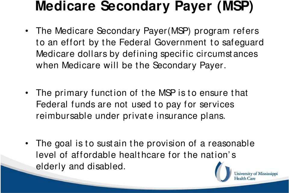 The primary function of the MSP is to ensure that Federal funds are not used to pay for services reimbursable under
