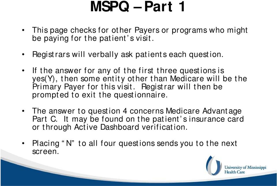 If the answer for any of the first three questions is yes(y), then some entity other than Medicare will be the Primary Payer for this visit.