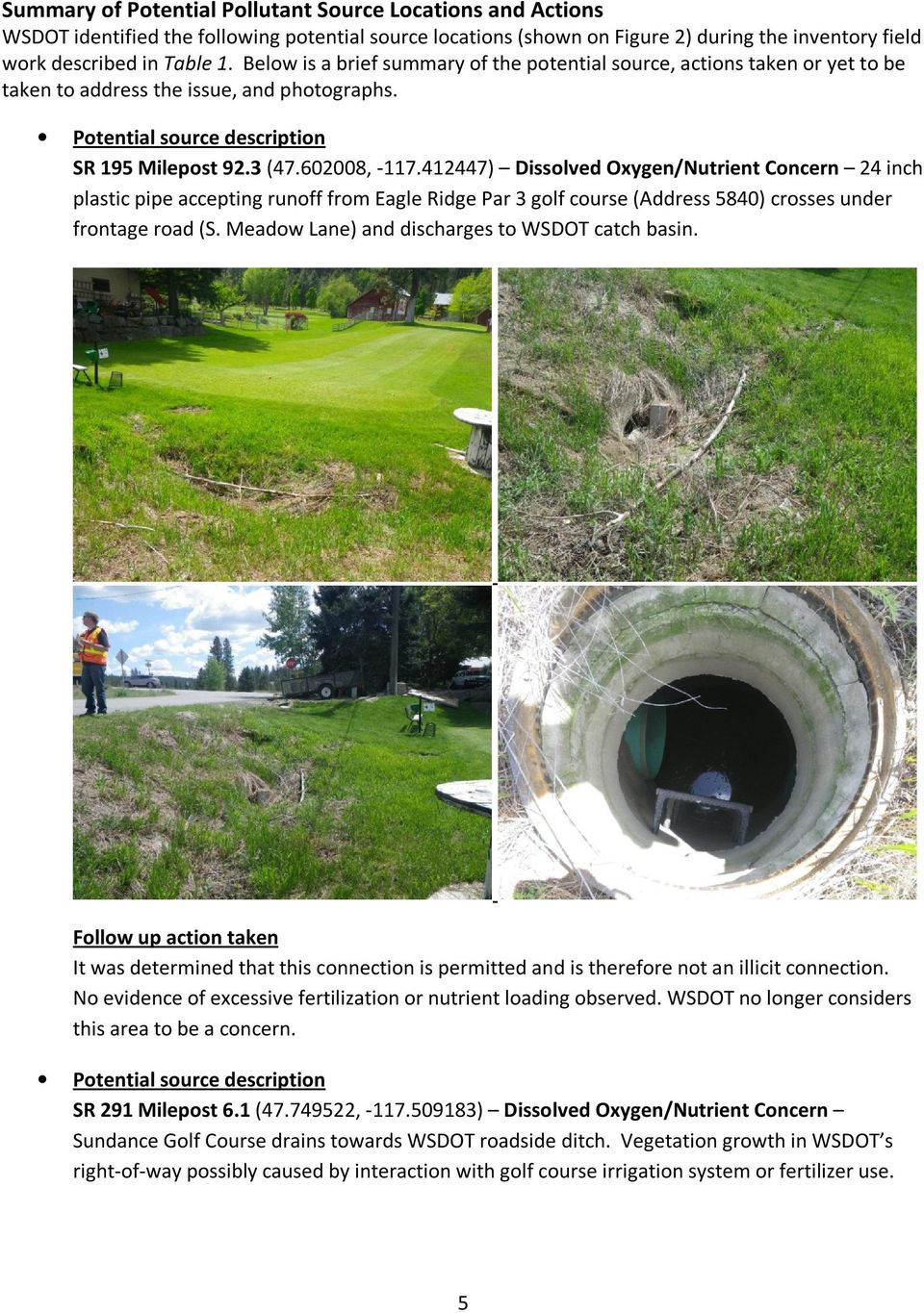 412447) Dissolved Oxygen/Nutrient Concern 24 inch plastic pipe accepting runoff from Eagle Ridge Par 3 golf course (Address 5840) crosses under frontage road (S.