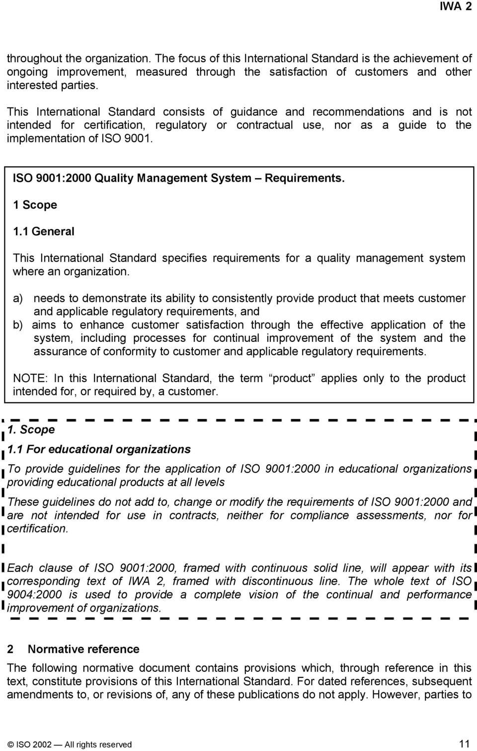 ISO 9001:2000 Quality Management System Requirements. 1 Scope 1.1 General This International Standard specifies requirements for a quality management system where an organization.
