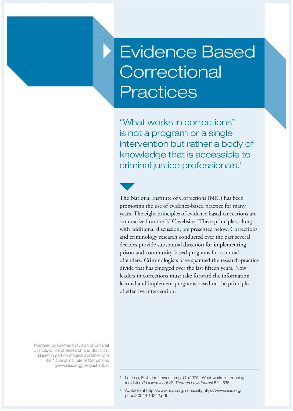 The eight principles of evidence based corrections are summarized on the NIC website. 2 These principles, along with additional discussion, are presented below.