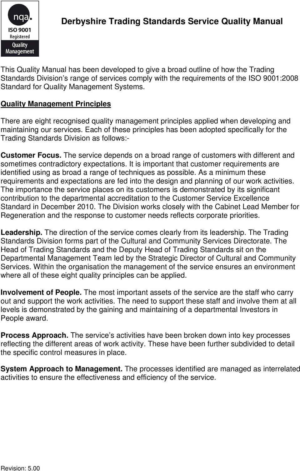 Quality Management Principles There are eight recognised quality management principles applied when developing and maintaining our services.