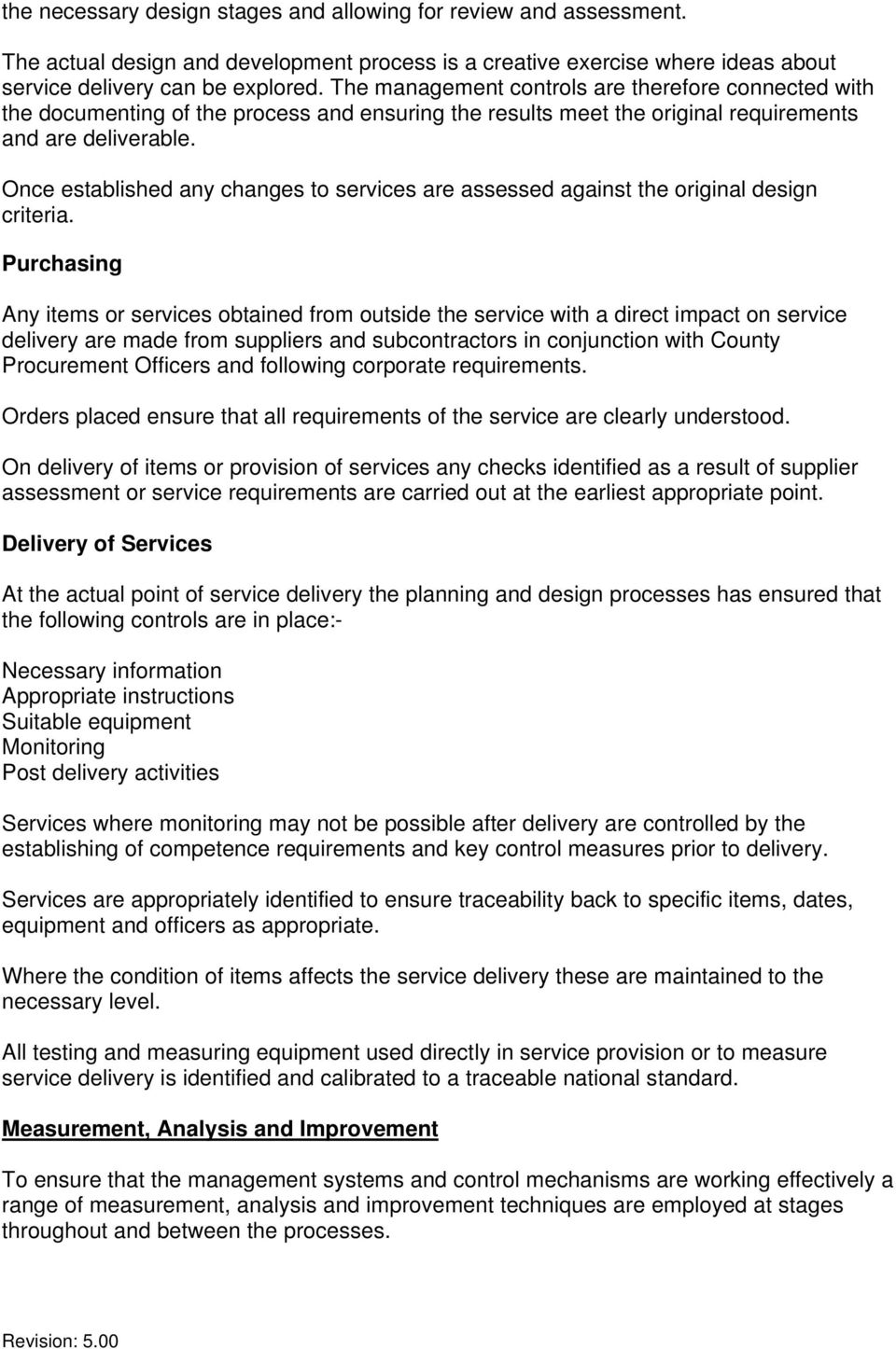 Once established any changes to services are assessed against the original design criteria.