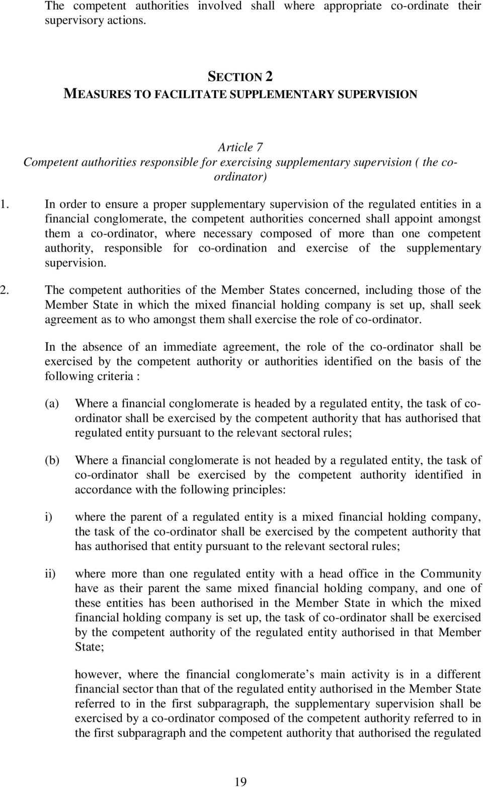 In order to ensure a proper supplementary supervision of the regulated entities in a financial conglomerate, the competent authorities concerned shall appoint amongst them a co-ordinator, where