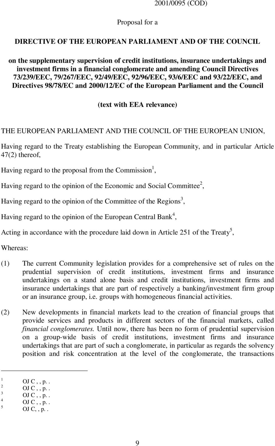Council (text with EEA relevance) THE EUROPEAN PARLIAMENT AND THE COUNCIL OF THE EUROPEAN UNION, Having regard to the Treaty establishing the European Community, and in particular Article 47(2)