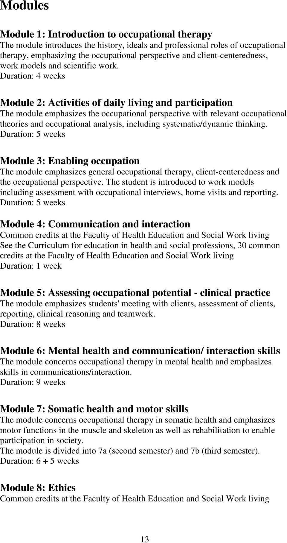 Duration: 4 weeks Module 2: Activities of daily living and participation The module emphasizes the occupational perspective with relevant occupational theories and occupational analysis, including