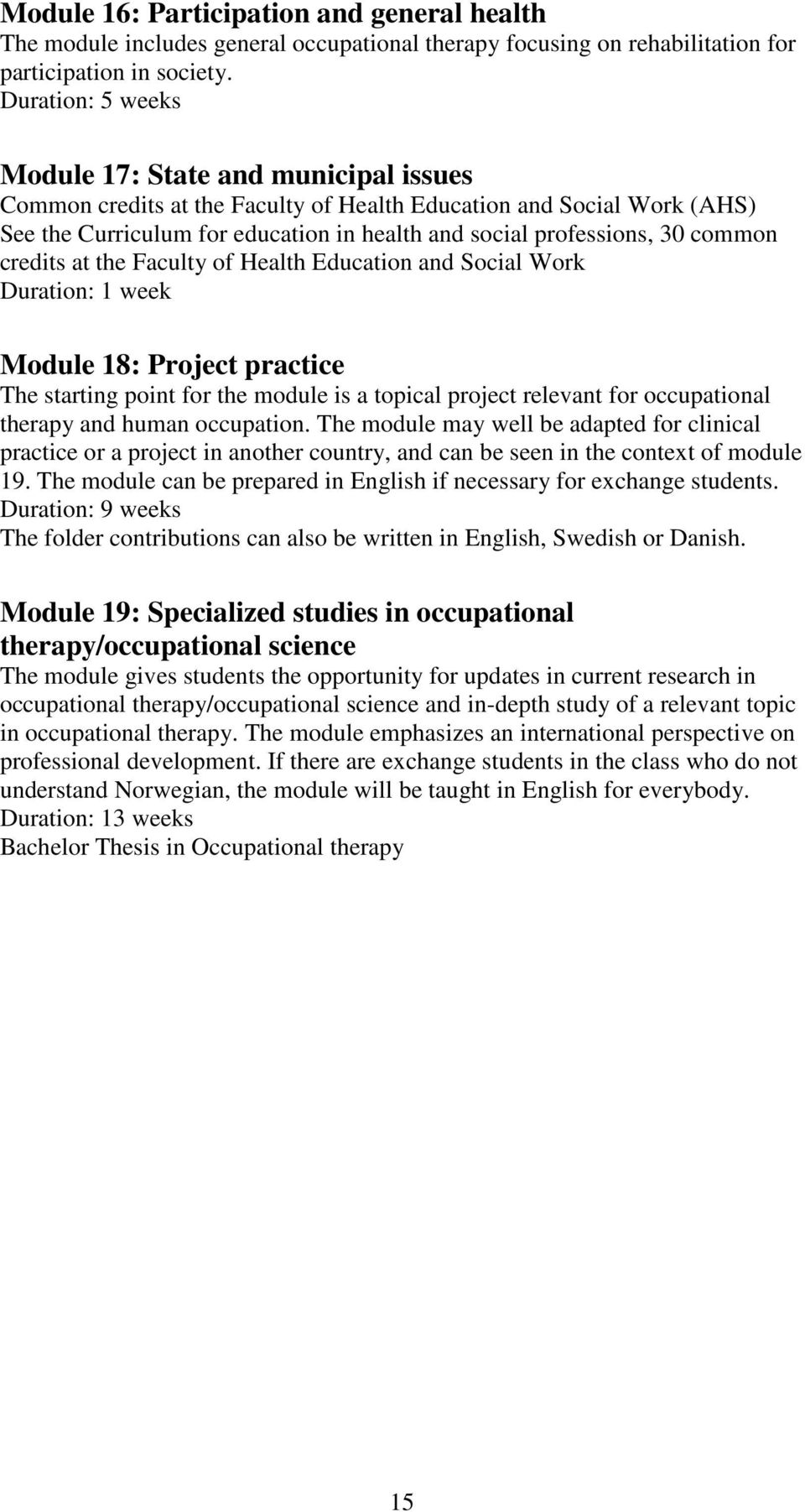common credits at the Faculty of Health Education and Social Work Duration: 1 week Module 18: Project practice The starting point for the module is a topical project relevant for occupational therapy