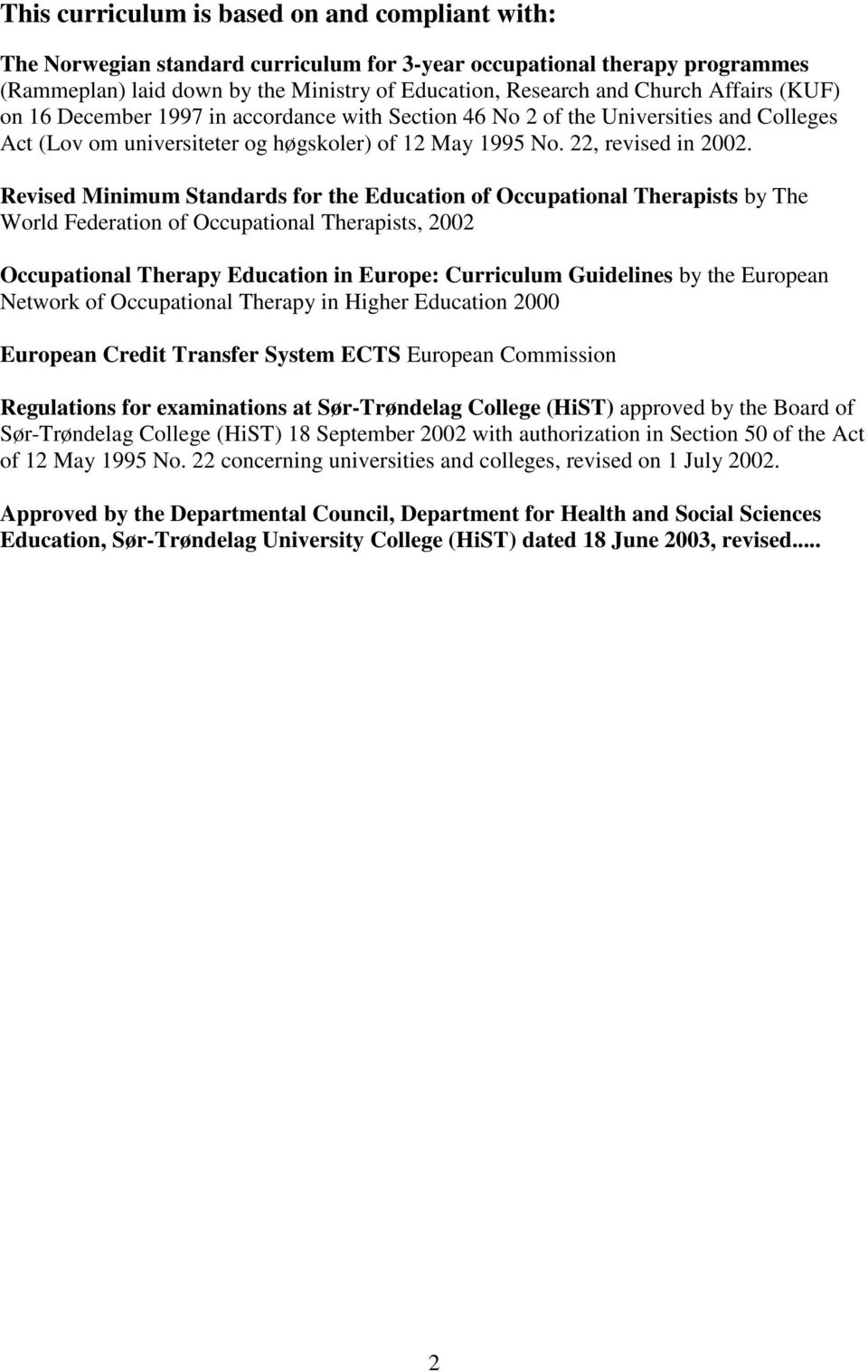 Revised Minimum Standards for the Education of Occupational Therapists by The World Federation of Occupational Therapists, 2002 Occupational Therapy Education in Europe: Curriculum Guidelines by the