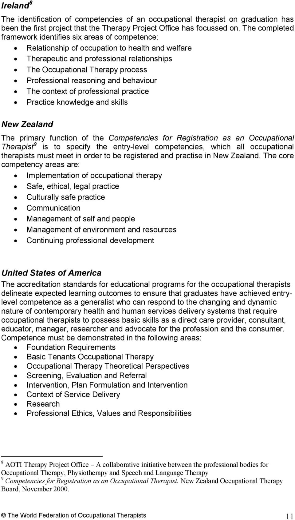 reasoning and behaviour The context of professional practice Practice knowledge and skills New Zealand The primary function of the Competencies for Registration as an Occupational Therapist 9 is to