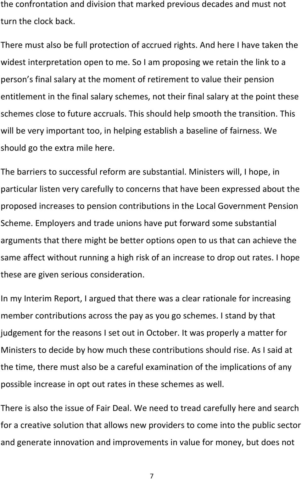 So I am proposing we retain the link to a person s final salary at the moment of retirement to value their pension entitlement in the final salary schemes, not their final salary at the point these