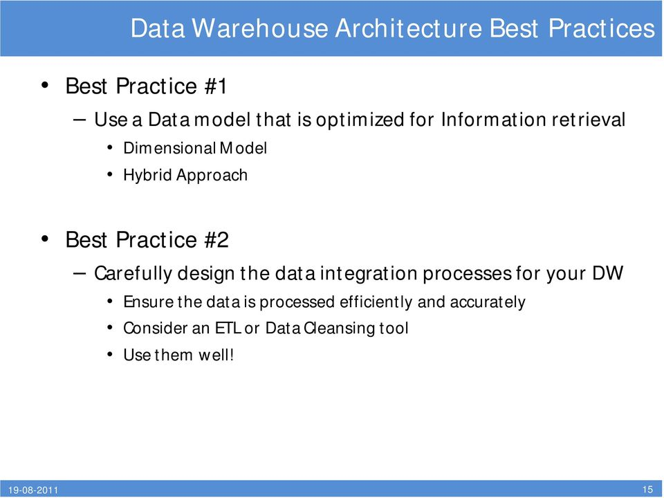 Carefully design the data integration processes for your DW Ensure the data is processed