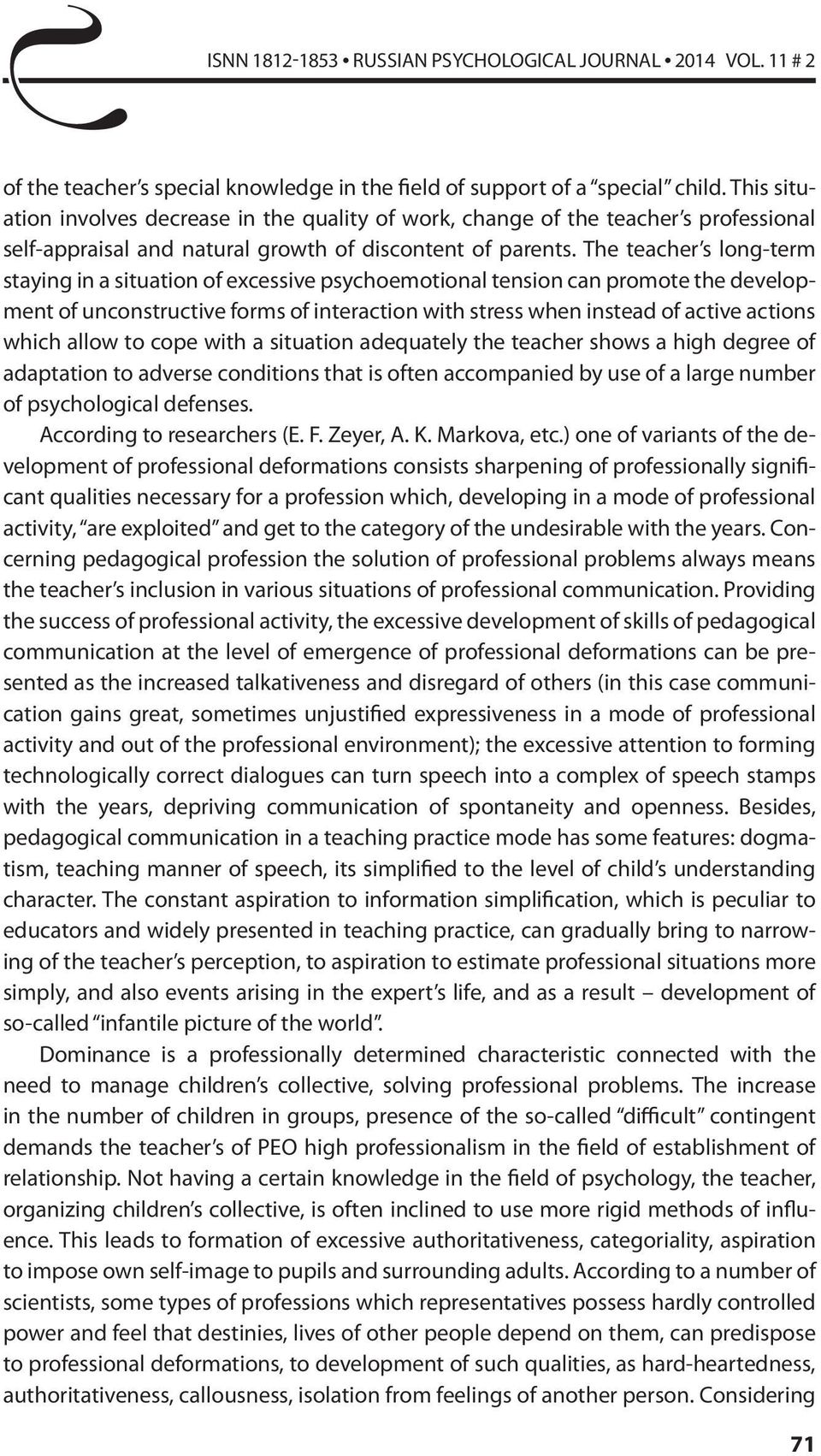 The teacher s long-term staying in a situation of excessive psychoemotional tension can promote the development of unconstructive forms of interaction with stress when instead of active actions which