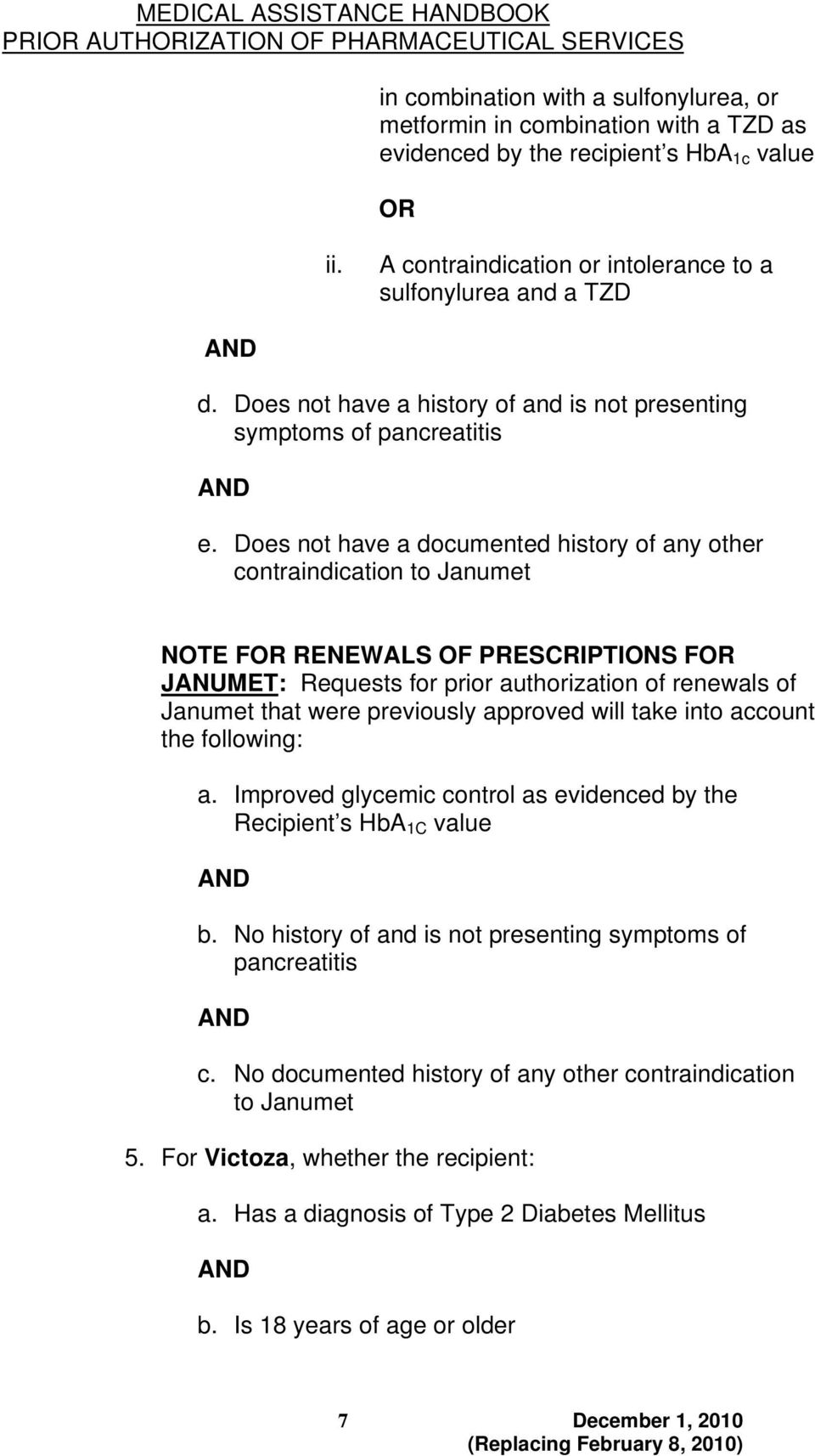 Does not have a documented history of any other contraindication to Janumet NOTE F RENEWALS OF PRESCRIPTIONS F JANUMET: Requests for prior authorization of renewals of Janumet that were previously