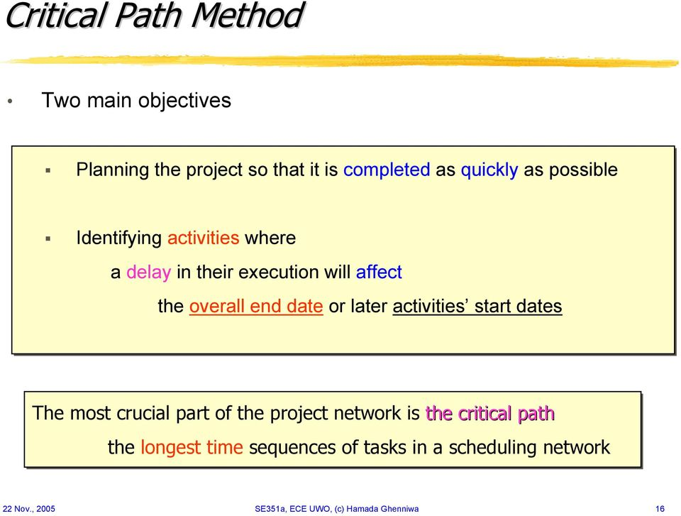 later activities start dates The most crucial part of the project network is the critical path the