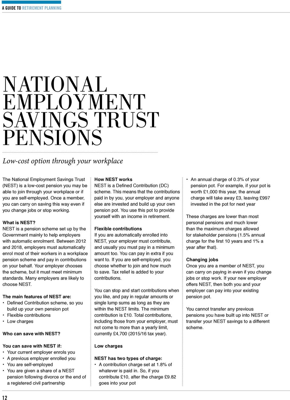NEST is a pension scheme set up by the Government mainly to help employers with automatic enrolment.