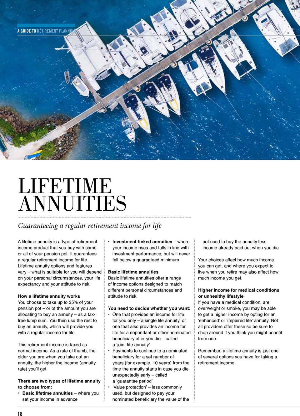 Lifetime annuity options and features vary what is suitable for you will depend on your personal circumstances, your life expectancy and your attitude to risk.